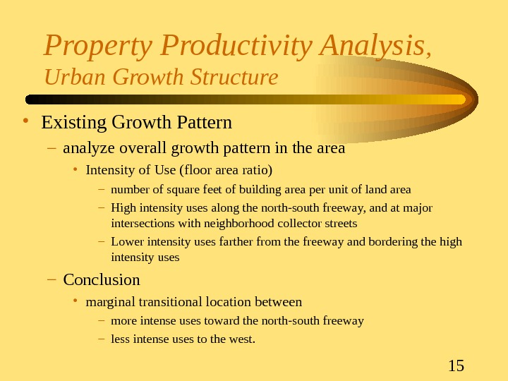 15 Property Productivity Analysis ,  Urban Growth Structure • Existing Growth Pattern – analyze overall