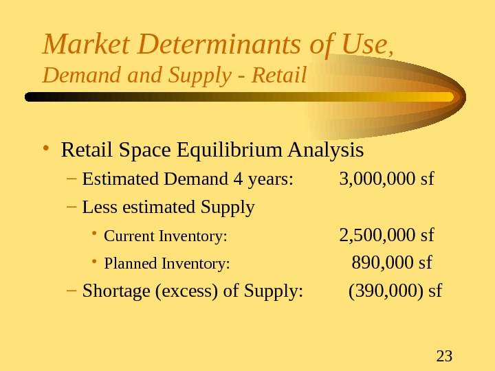 23 Market Determinants of Use ,  Demand Supply - Retail • Retail Space Equilibrium Analysis