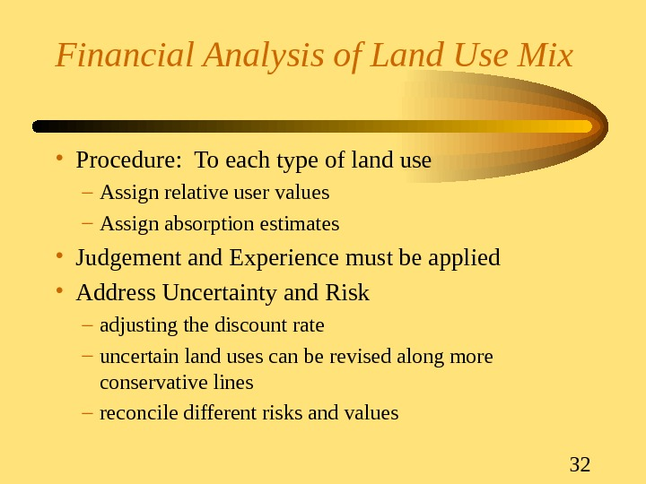 32 Financial Analysis of Land Use Mix • Procedure:  To each type of land use
