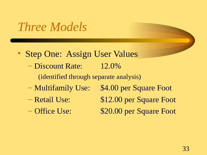 33 Three Models • Step One:  Assign User Values – Discount Rate: 12. 0 (identified
