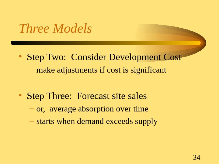34 Three Models • Step Two:  Consider Development Cost make adjustments if cost is significant