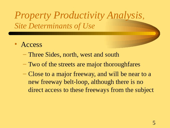 5 Property Productivity Analysis ,  Site Determinants of Use • Access – Three Sides, north,