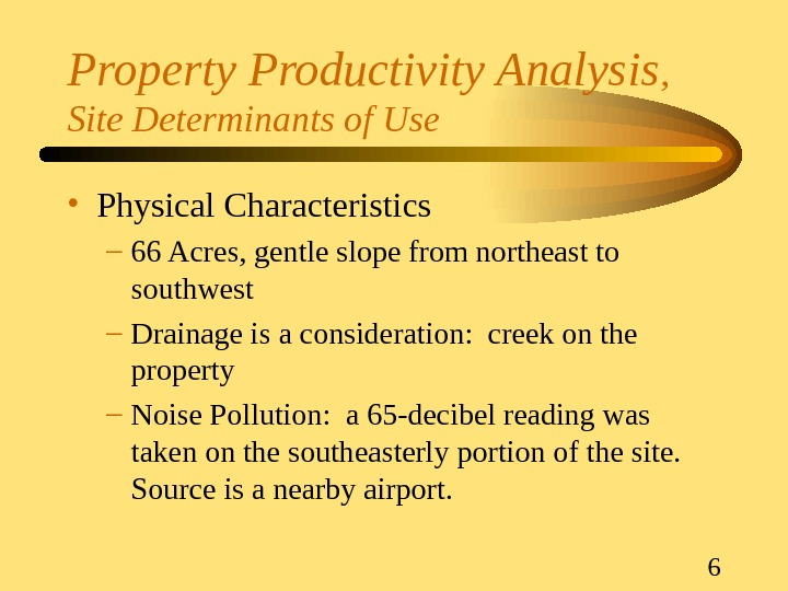 6 Property Productivity Analysis ,  Site Determinants of Use • Physical Characteristics – 66 Acres,