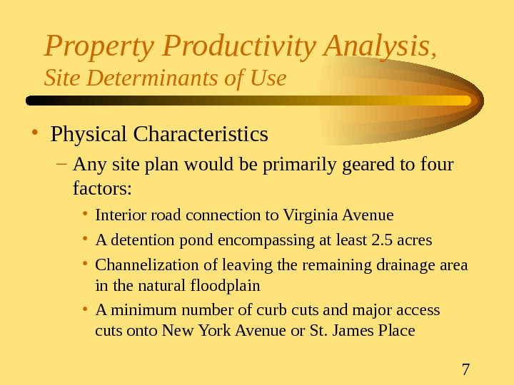 7 Property Productivity Analysis ,  Site Determinants of Use • Physical Characteristics – Any site