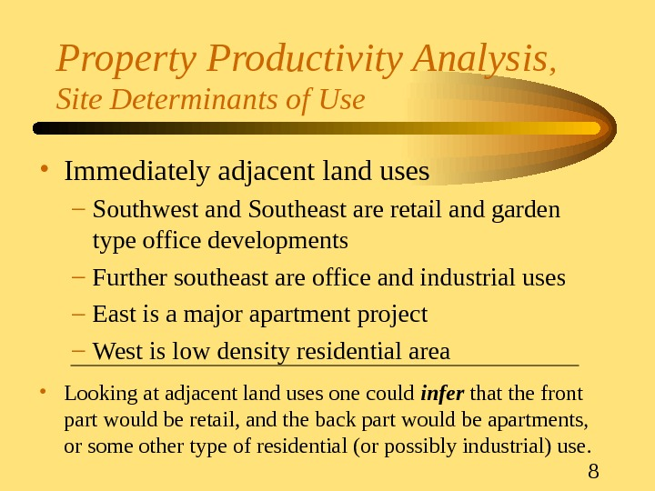8 Property Productivity Analysis ,  Site Determinants of Use • Immediately adjacent land uses –
