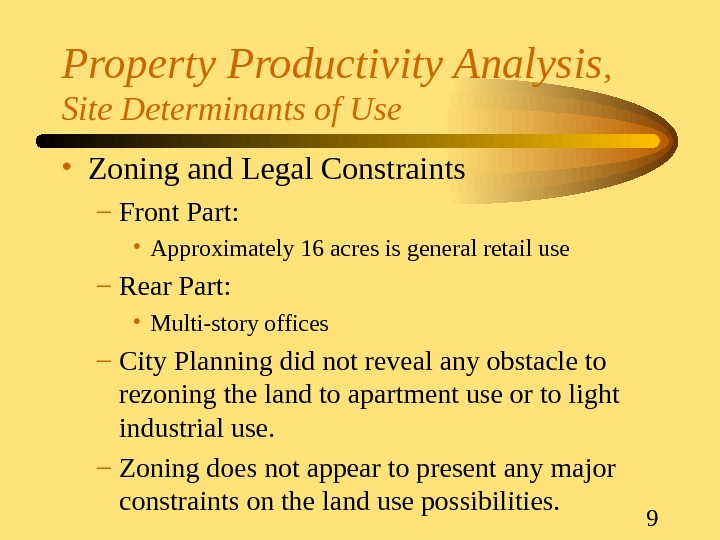 9 Property Productivity Analysis ,  Site Determinants of Use • Zoning and Legal Constraints –