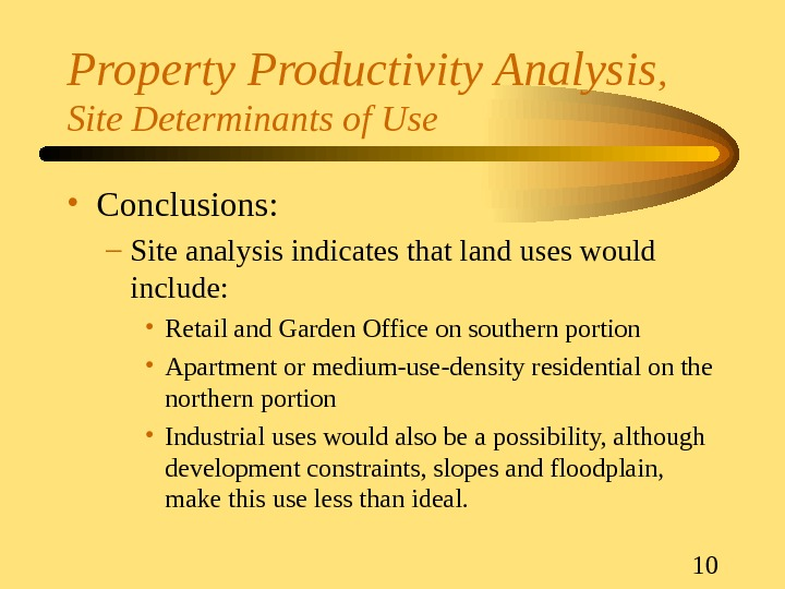 10 Property Productivity Analysis ,  Site Determinants of Use • Conclusions: – Site analysis indicates