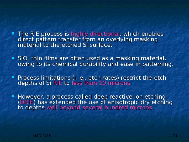 04/01/16 11 The RIE process is highly  directional , which enables direct pattern transfer from