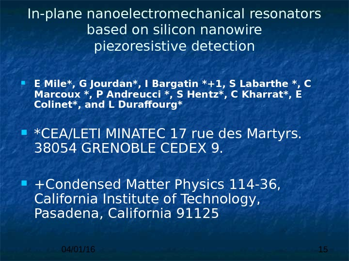 04/01/16 15 In-plane nanoelectromechanical resonators based on silicon nanowire piezoresistive detection E Mile*, G Jourdan*, I