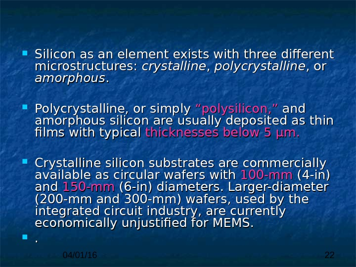04/01/16 22 Silicon as an element exists with three different microstructures:  crystalline , , polycrystalline