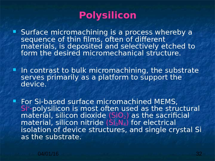 04/01/16 32 Polysilicon Surface micromachining is a process whereby a sequence  of thin films, often