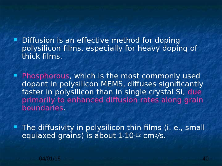 04/01/16 40 Diffusion is an effective method for doping polysilicon  films, especially for heavy doping