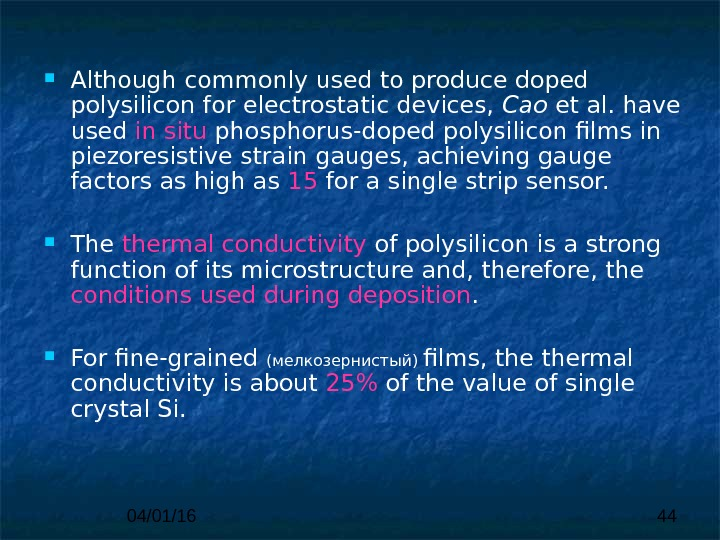 04/01/16 44 Although commonly used to produce doped polysilicon  for electrostatic devices,  Cao et