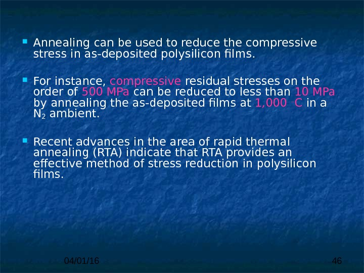 04/01/16 46 Annealing  can be used to reduce the compressive stress in as - deposited