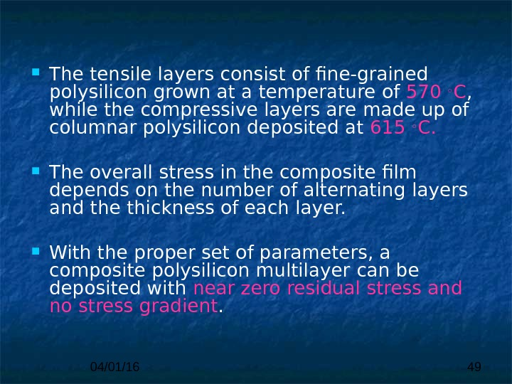 04/01/16 49 The tensile layers  consist of fine-grained polysilicon grown at a temperature  of