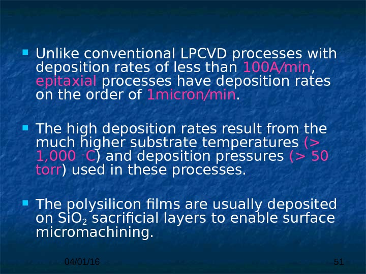 04/01/16 51 Unlike conventional  LPCVD processes with deposition rates of less than  100 A