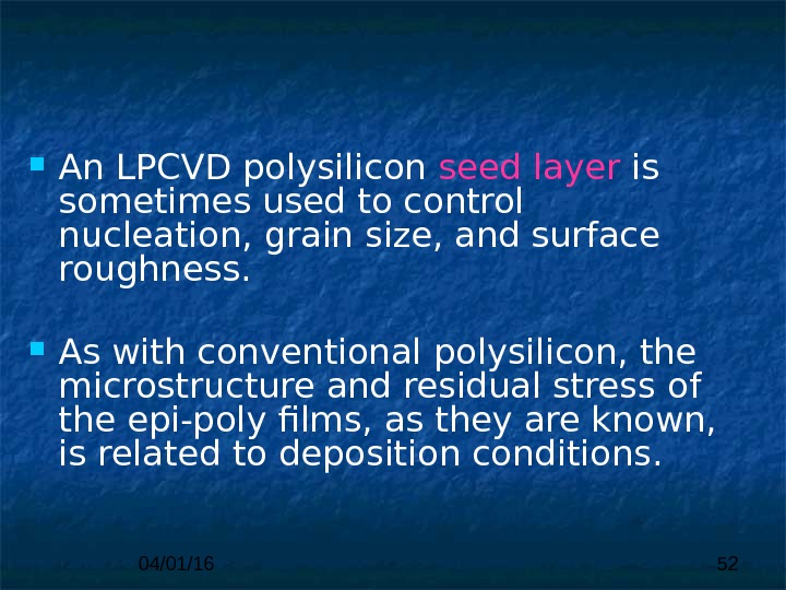 04/01/16 52 An LPCVD polysilicon  seed layer is sometimes used to control nucleation,  grain