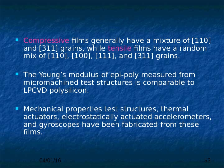 04/01/16 53 Compressive films generally  have a mixture of [110] and [311] grains,  while