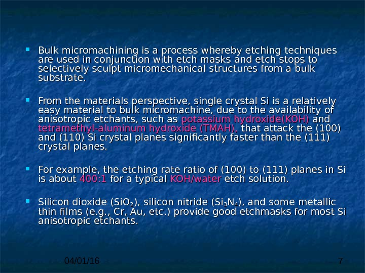 04/01/16 7 Bulk micromachining is a process whereby etching  techniques are used in conjunction with