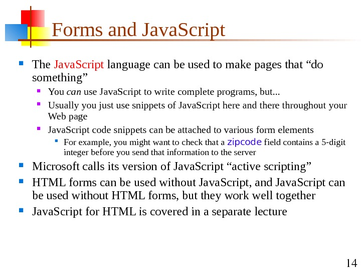 14 Forms and Java. Script The Java. Script language can be used to make pages that