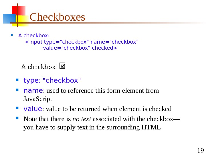 "19 Checkboxes A checkbox:  input type=checkbox name=checkbox""    value=checkbox checked type :"