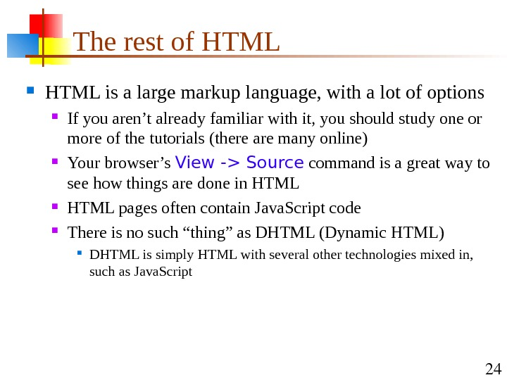24 The rest of HTML is a large markup language, with a lot of options If