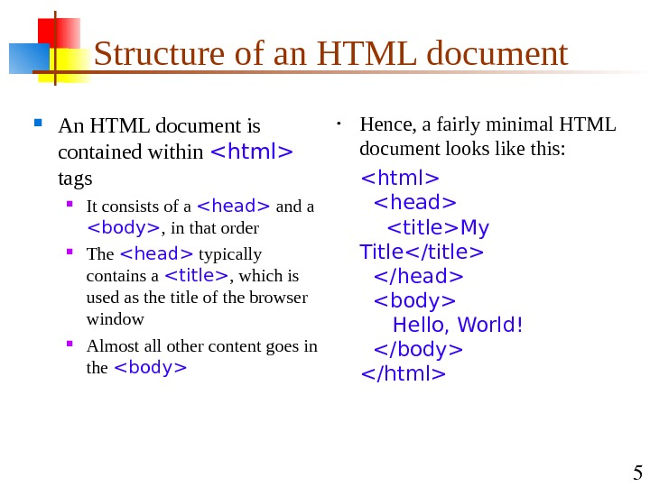 5 Structure of an HTML document An HTML document is contained within html  tags It