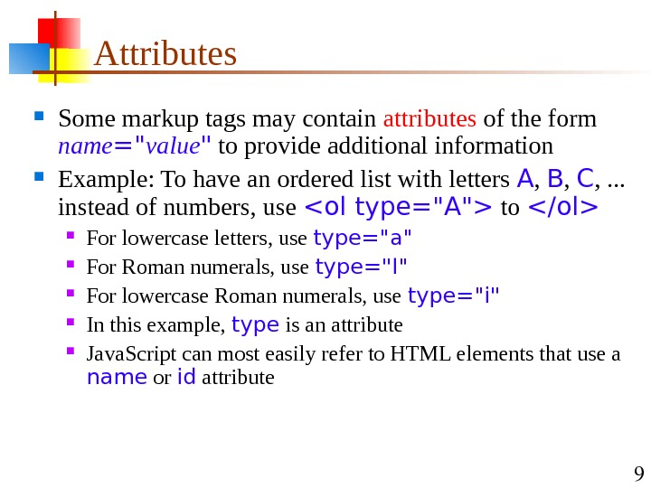 9 Attributes Some markup tags may contain attributes of the form name = value