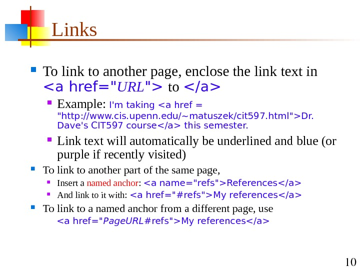 10 Links To link to another page, enclose the link text in a href= URL
