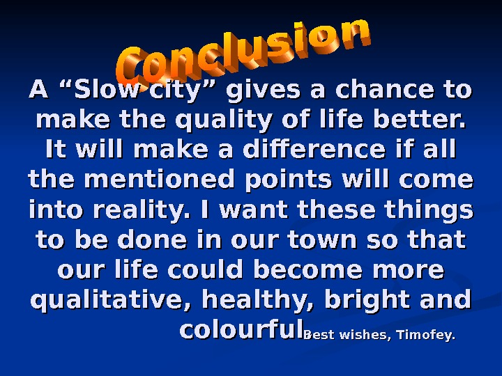 "A ""Slow city"" gives a chance to make the quality of life better.  It will"