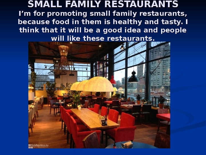 SMALL FAMILY RESTAURANTS I'm for promoting small family restaurants,  because food in them is healthy