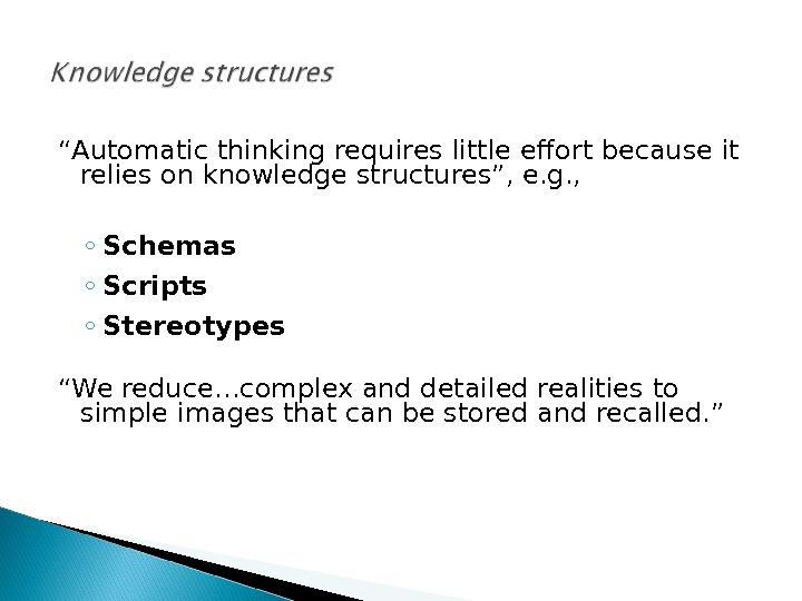""" Automatic thinking requires little effort because it relies on knowledge structures"", e. g. , ◦"