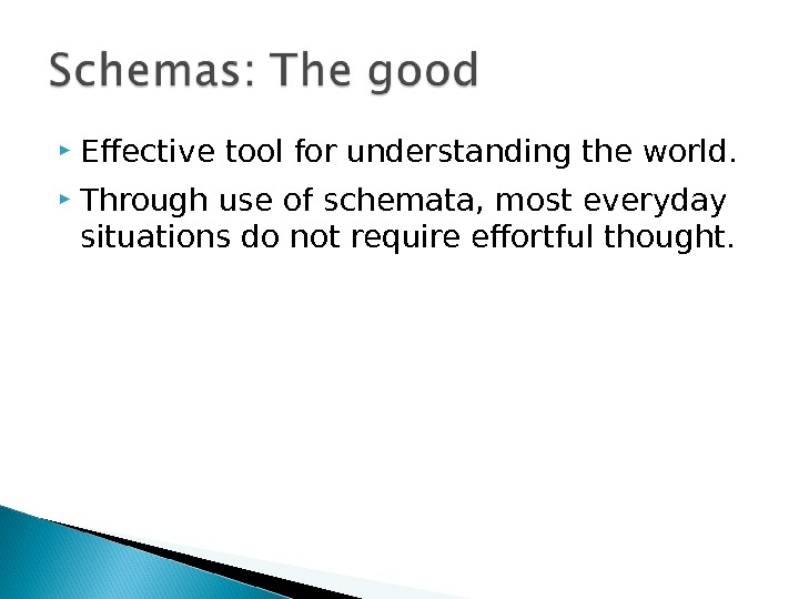 Effective tool for understanding the world.  Through use of schemata, most everyday situations do