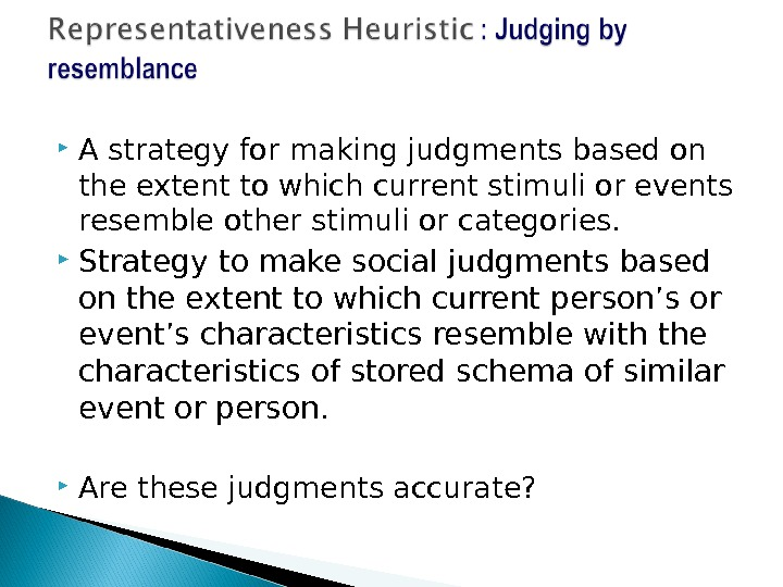 A strategy for making judgments based on the extent to which current stimuli or events