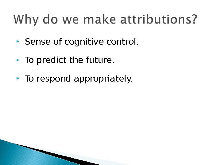 Sense of cognitive control. To predict the future. To respond appropriately.