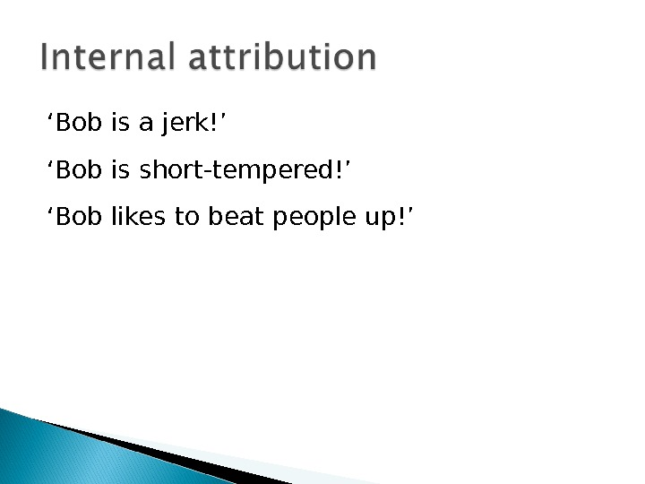 ' Bob is a jerk!' ' Bob is short-tempered!' ' Bob likes to beat people up!'