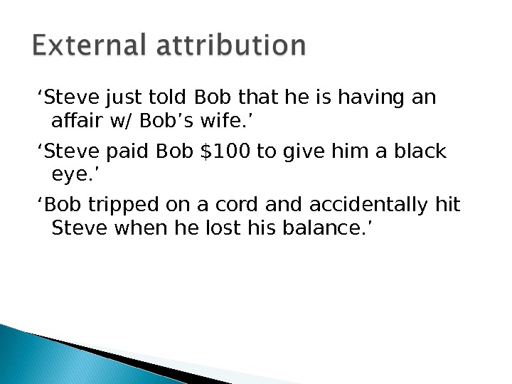 ' Steve just told Bob that he is having an affair w/ Bob's wife. ' '