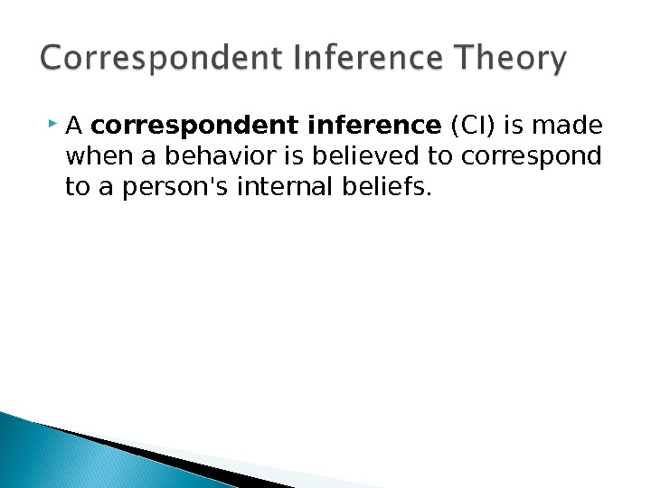 A correspondent inference (CI) is made when a behavior is believed to correspond to a