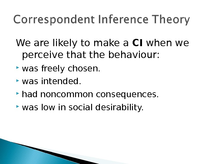 We are likely to make a CI when we perceive that the behaviour:  was freely