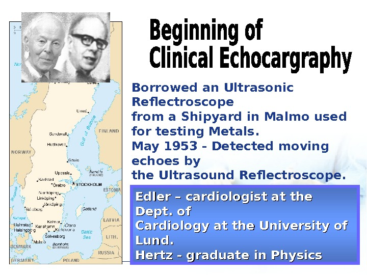 Edler – cardiologist at the Dept. of Cardiology at the University of Lund. Hertz - graduate