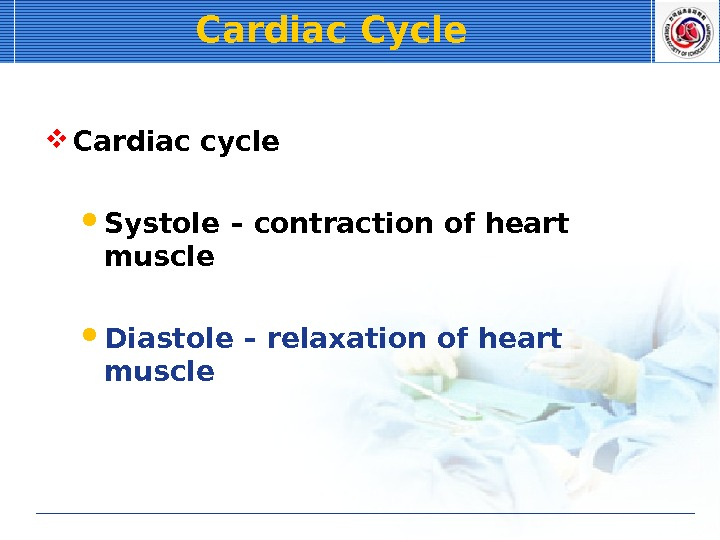 Cardiac Cycle Cardiac cycle Systole – contraction of heart muscle Diastole – relaxation of heart muscle