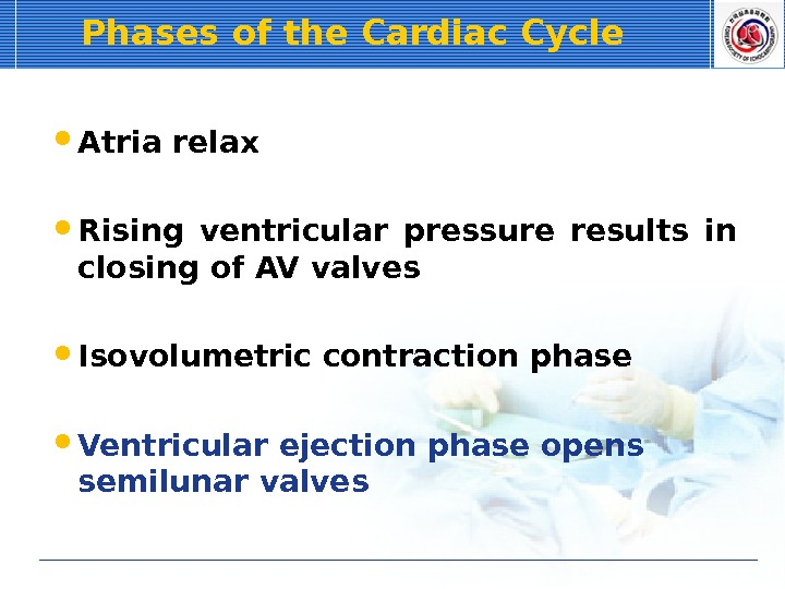 Phases of the Cardiac Cycle  Atria relax  Rising ventricular pressure results in closing of
