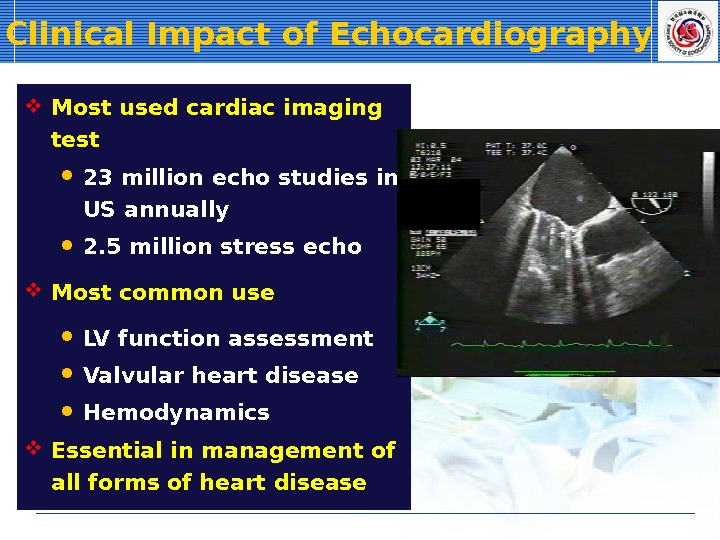 Clinical Impact of Echocardiography Most used cardiac imaging test 23 million echo studies in US annually