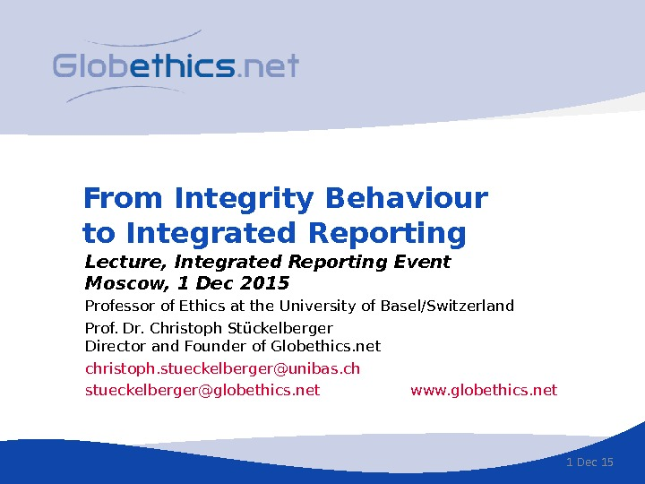 From Integrity Behaviour to Integrated Reporting Professor of Ethics at the University of Basel/Switzerland Prof. Dr.