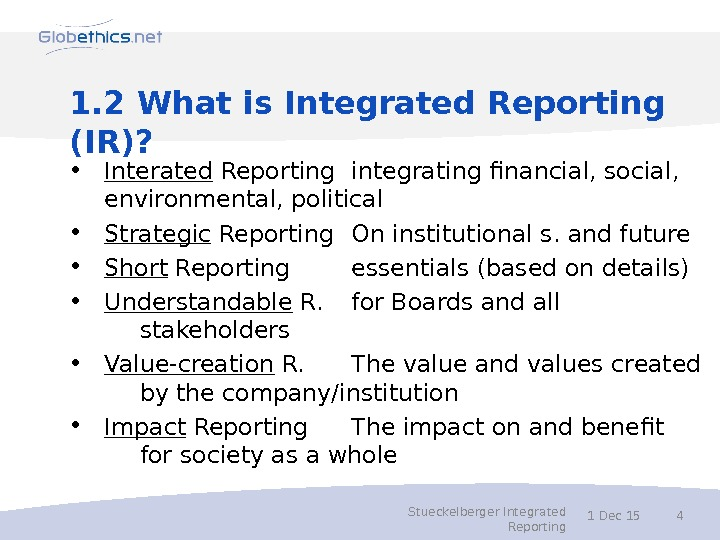 1. 2 What is Integrated Reporting (IR)?  • Interated Reporting integrating financial, social,  environmental,