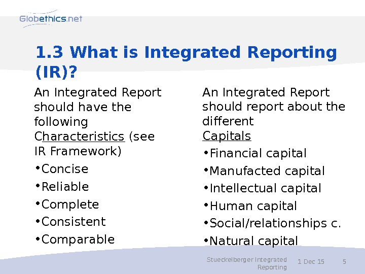 1. 3 What is Integrated Reporting (IR)? An Integrated Report should have the following C haracteristics