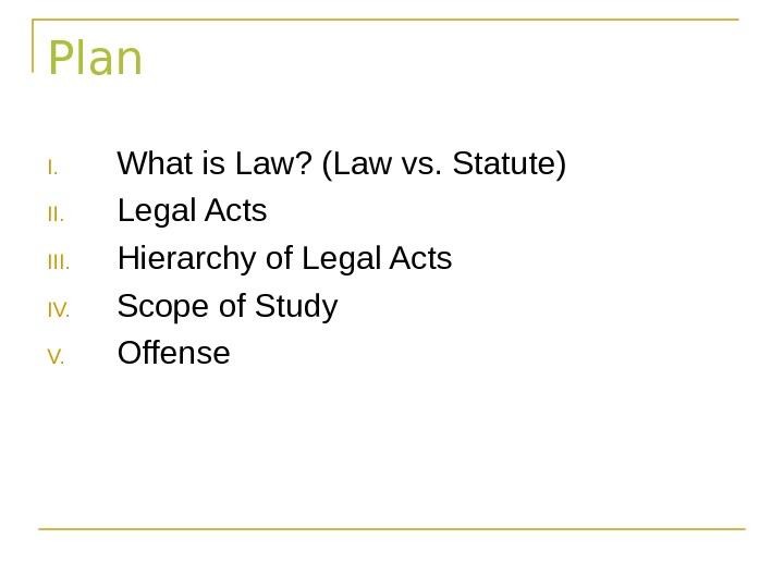 Plan I. What is Law? (Law vs. Statute) II. Legal Acts III. Hierarchy of Legal Acts