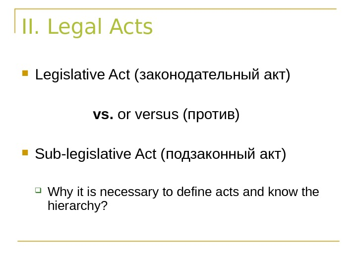 II. Legal Acts Legislative Act ( законодательный акт)  vs.  or versus (против) Sub-legislative Act