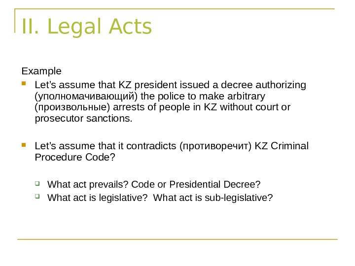II. Legal Acts Example Let's assume that KZ president issued a decree authorizing ( уполномачивающий) the