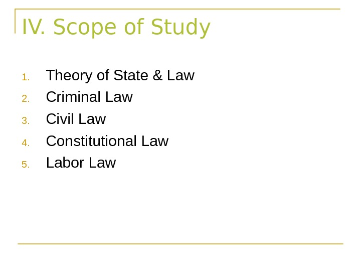 IV. Scope of Study 1. Theory of State & Law 2. Criminal Law 3. Civil Law
